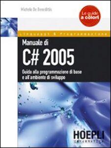 Libro Manuale di C# 2005. Guida alla programmazione di base e all'ambiente di sviluppo Michele De Benedittis