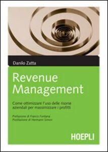 Libro Il revenue management. Come ottimizzare l'uso delle risorse aziendali per massimizzare i profitti Danilo Zatta