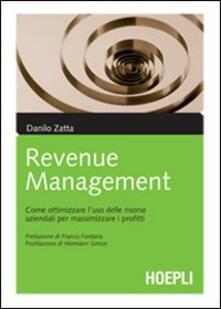 Il revenue management. Come ottimizzare l'uso delle risorse aziendali per massimizzare i profitti - Danilo Zatta - copertina