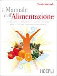 Il manuale dell'alimentazione. Principi nutritivi, metabolismo, alimenti, dietetica, igiene, cottura e conservazione degli alimenti - Claudia Moriondo - copertina