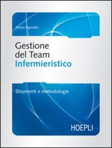 Libro Gestione del team infermieristico. Strumenti e metodologie Mario Esposito