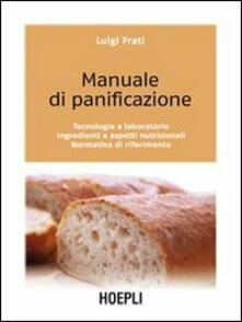 Manuale di panificazione. Tecnologie e laboratorio, ingredienti e aspetti nutrizionali, normativa di riferimento - Luigi Frati - copertina