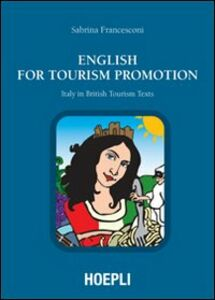 Libro English for Tourism Promotion. Italy in British Tourism Text Sabrina Francesconi