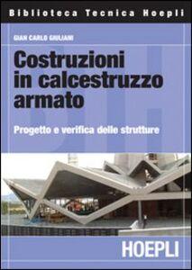 Foto Cover di Costruzioni in calcestruzzo armato. Progetto e verifica delle strutture, Libro di G. Carlo Giuliani, edito da Hoepli