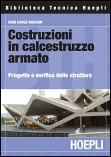 Costruzioni in calcestruzzo armato. Progetto e verifica delle strutture - G. Carlo Giuliani - copertina