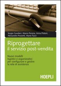 Libro Riprogettare il servizio post-vendita. Nuovi modelli logistici e organizzativi per configurare e gestire la rete di assistenza