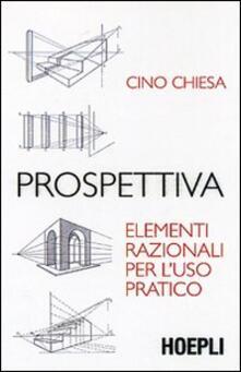 Prospettiva. Elementi razionali per l'uso pratico. Ediz. illustrata - Cino Chiesa - copertina