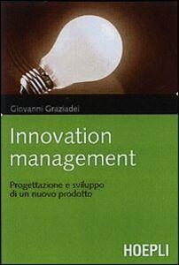 Libro Innovation management. Logiche, strumenti e soluzioni per gestire con successo il processo di innovazione e sviluppo del prodotto Giovanni Graziadei