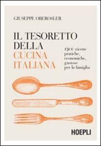 Foto Cover di Il tesoretto della cucina italiana. 1500 ricette pratiche, economiche, gustose per la famiglia, Libro di Giuseppe Oberosler, edito da Hoepli