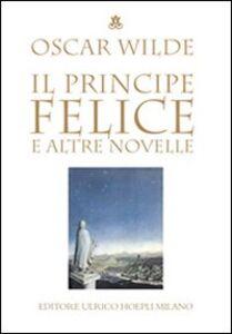 Foto Cover di Il principe felice e altre novelle, Libro di Oscar Wilde, edito da Hoepli