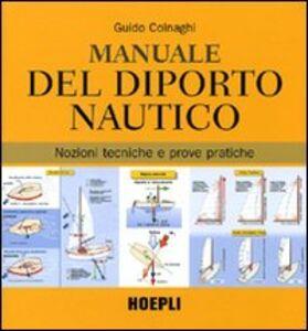 Foto Cover di Manuale del diporto nautico. Nozioni tecniche e prove pratiche, Libro di Guido Colnaghi, edito da Hoepli