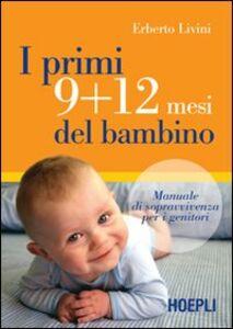 Libro I primi 9+12 mesi del bambino. Manuale di sopravvivenza per i genitori Erberto Livini