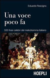 Foto Cover di Una voce poco fa. 550 frasi celebri del melodramma italiano, Libro di Eduardo Rescigno, edito da Hoepli