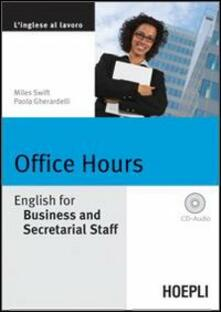 Office Hours. English for Business end Secretarial Staff. Con CD Audio - Miles Swift,Paola Gherardelli - copertina