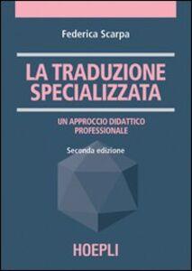 Libro La traduzione specializzata. Un approccio didattico professionale Federica Scarpa