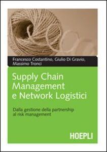 Libro Supply chain management e network logistici. Dalla gestione della partnership al risk management Francesco Costantino , Giulio Di Gravio , Massimo Tronci