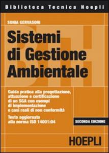 Libro Sistemi di gestione ambientale. Guida pratica alla progettazione, attuazione e certificazione di un SGA con esempi di implementazione e casi reali di non conformità Sonia Gervasoni