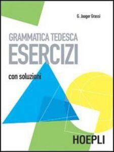 Libro Grammatica tedesca. Esercizi. Con soluzioni Gisela Jager Grassi