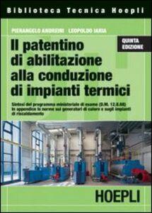 Foto Cover di Il patentino di abilitazione alla conduzione di impianti termici, Libro di Pierangelo Andreini,Leopoldo Iaria, edito da Hoepli