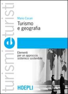 Turismo e geografia. Elementi per un approccio sistemico sostenibile - Mario Casari - copertina