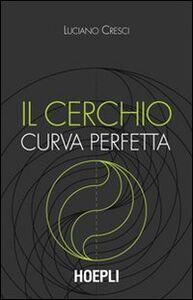 Libro Il cerchio curva perfetta Luciano Cresci