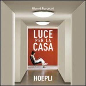 Foto Cover di Luce per la casa, Libro di Gianni Forcolini, edito da Hoepli