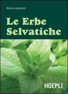 Le erbe selvatiche. Ediz. illustrata - Ennio Lazzarini - copertina