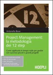 Project management. La metodologia dei 12 step. Come applicarla in tempo reale per gestire con successo piccoli e grandi progetti - Antonello Bove - copertina