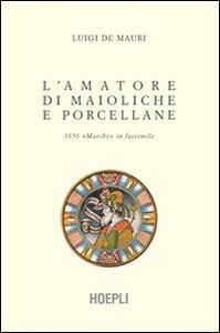 Foto Cover di L' amatore di maioliche e porcellane, Libro di Luigi De Mauri, edito da Hoepli