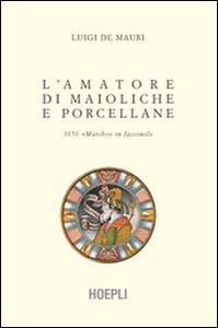 Libro L' amatore di maioliche e porcellane Luigi De Mauri
