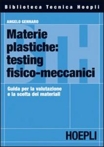 Libro Materie plastiche: testing fisico-meccanici. Guida per la valutazione e la scelta dei materiali Angelo Gennaro