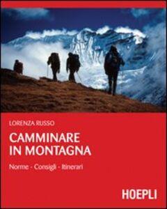 Libro Camminare in montagna. Norme, consigli, itinerari Lorenza Russo