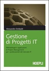 Gestione di progetti IT. Metodologie e applicazioni di project management per i professionisti del mercato IT