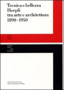 Tecnica e bellezza Hoepli tra arte e architettura 1890-1950 - copertina