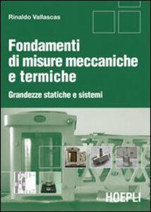 Foto Cover di Fondamenti di misure meccaniche e termiche. Grandezze statiche e sistemi, Libro di Rinaldo Vallascas, edito da Hoepli