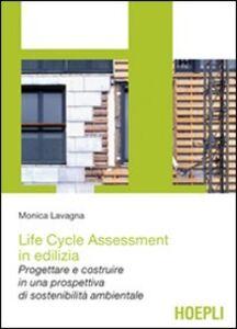 Libro Life cycle assessment in edilizia. Progettare e costruire in una prospettiva di sostenibilità ambientale Monica Lavagna