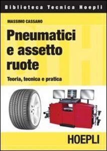 Libro Pneumatici e assetto ruote. Teoria, tecnica e pratica Massimo Cassano