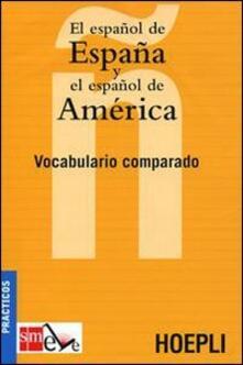 El español de España y el español de America. Vocabulario comparado - copertina