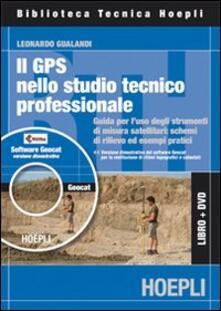 GPS nell studio professionale. Guida all'uso pratico degli strumenti di misura satellitari. Con CD-ROM - Leonardo Gualandi - copertina
