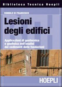 Libro Lesione degli edifici. Applicazioni di geotecnica e geofisica nell'analisi dei cedimenti delle fondazioni Romolo Di Francesco