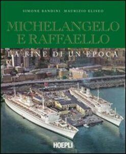 Libro Michelangelo e Raffaello. La fine di un'epoca Maurizio Eliseo , Simone Bandini