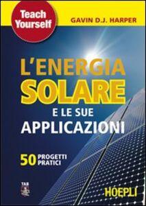 Foto Cover di L' energia solare e le sue applicazioni. Cinquanta progetti pratici, Libro di Gavin Harper, edito da Hoepli