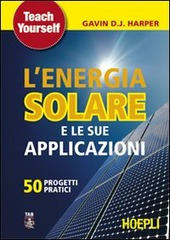 L' energia solare e le sue applicazioni. Cinquanta progetti pratici