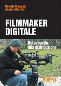 Libro Il filmmaker digitale Daniele Maggioni , Angelo Albertini