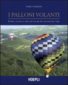 Libro I palloni volanti. Storia, tecnica e arte per volare più leggeri dell'aria Marco Majrani