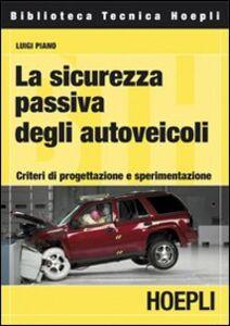 Foto Cover di La sicurezza passiva degli autoveicoli. Criteri di progettazione e sperimentazione, Libro di L. Piano, edito da Hoepli