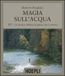 Magie sullacqua. TLT-La tecnica italiana di pesca a mosca.pdf