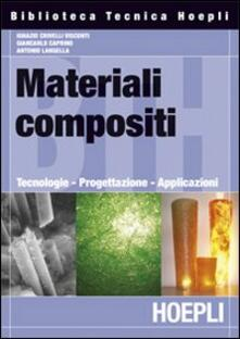Materiali composti. Tecnologie, progettazione, applicazioni - Ignazio Crivelli Visconti - copertina