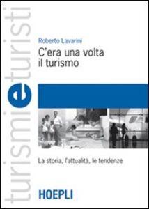 Foto Cover di C'era una volta il turismo, Libro di Roberto Lavarini, edito da Hoepli
