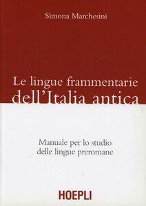 Libro Le lingue frammentarie dell'Italia antica. Manuale per lo studio delle lingue preromane Simona Marchesini